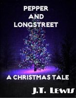 Pepper and Longstreet ~ A Christmas Tale, an ebook by JT Lewis at Smashwords...I hope its good. A friend recommended it and its free!