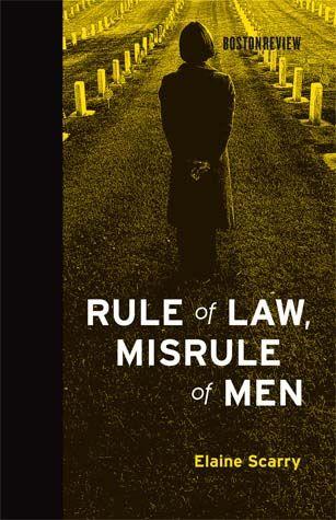 Rule Of Law Misrule Of Men By Elaine Scarry Scarry Ebook Books