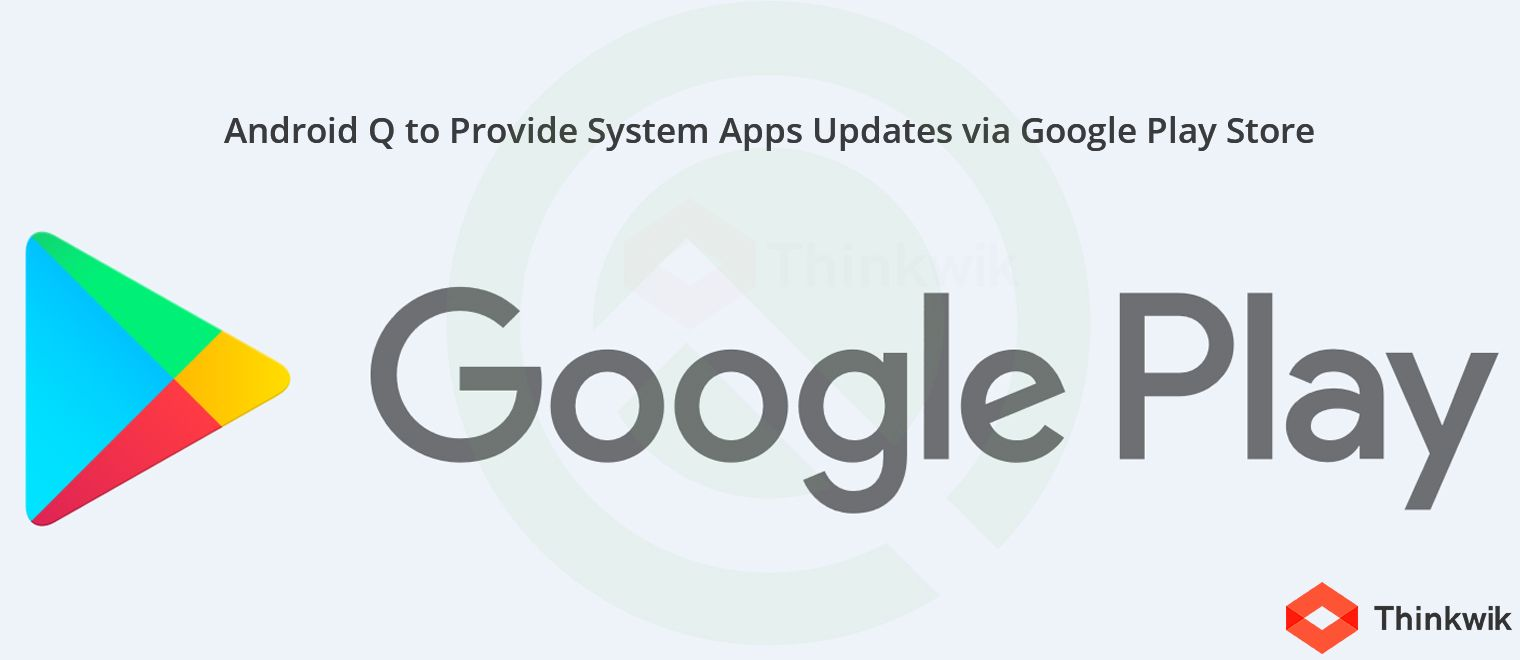 Android Q to Provide System Apps Updates via Google Play