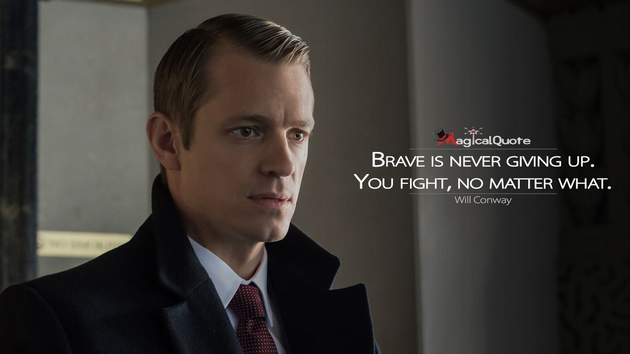 Willconway Brave Is Never Giving Up You Fight No Matter What More On Http Www Magicalquote Com Series House House Of Cards Joel Kinnaman Tv Show Quotes