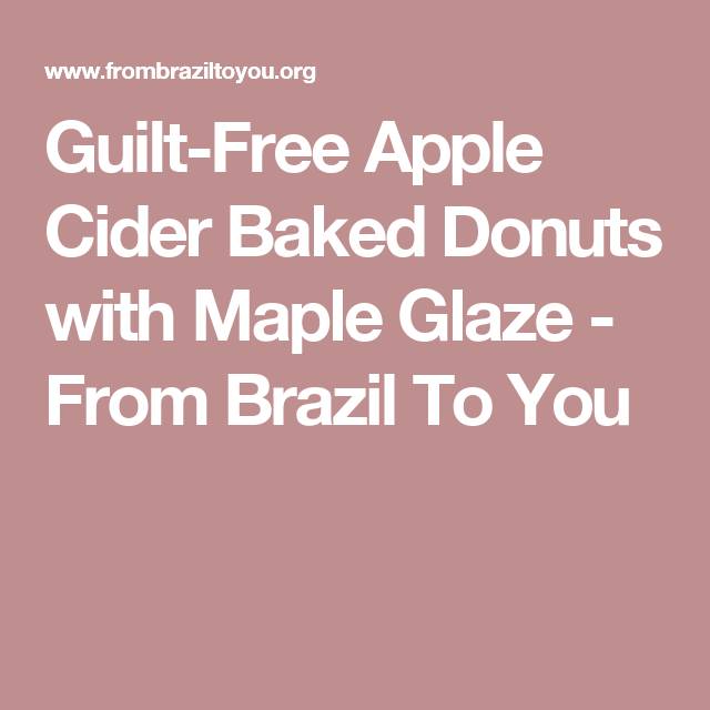 Guilt-Free Apple Cider Baked Donuts with Maple Glaze - From Brazil To You