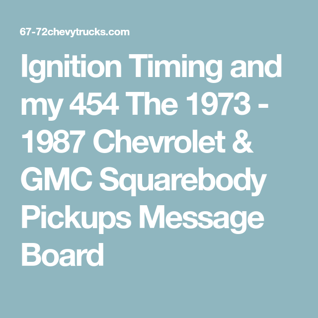 Ignition Timing And My 454 The 1973 1987 Chevrolet Gmc