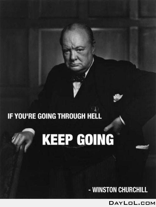 Citaten Churchill : Winston churchill if you re going through hell keep