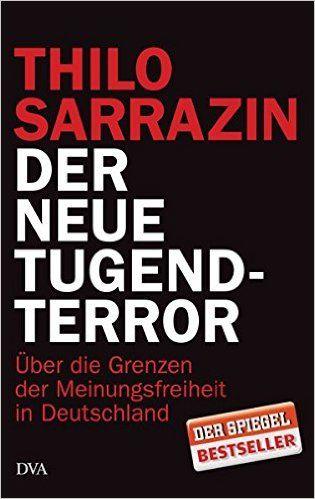 Der Neue Tugendterror Uber Die Grenzen Der Meinungsfreiheit In Deutschland Amazon De Thilo Sarrazin Bucher Meinungsfreiheit Die Wahrheit Tut Weh Meinung