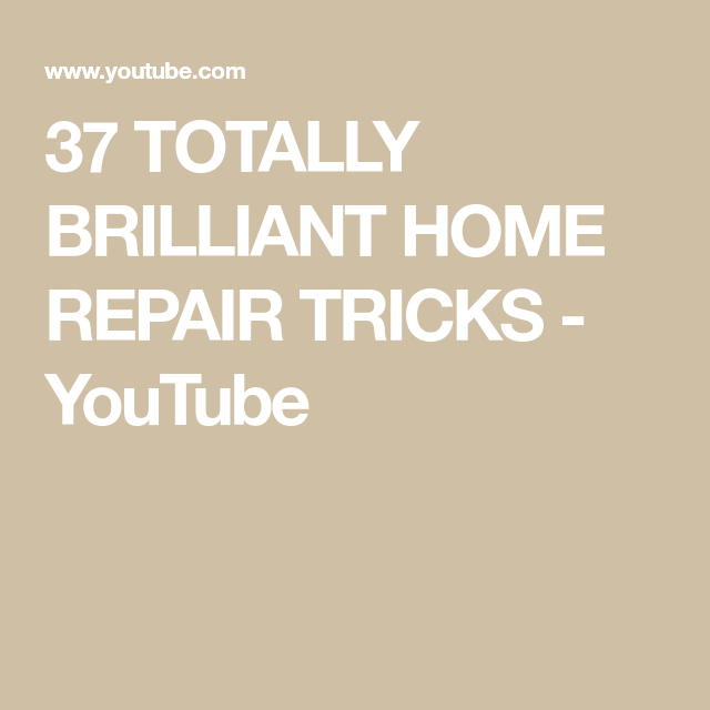 37 Totally Brilliant Home Repair Tricks Youtube Home