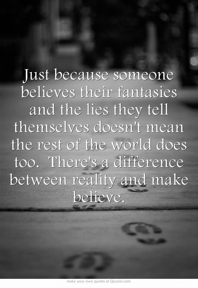 Reality V Make Believe Quotes By Famous People Words Quotations