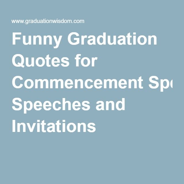Funny Graduation Quotes For Commencement Speeches And
