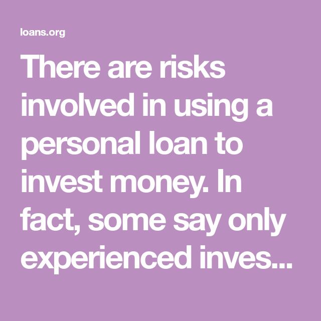 There Are Risks Involved In Using A Personal Loan To Invest Money In Fact Some Say Only Experienced Investors Should Investing Money Investing Personal Loans