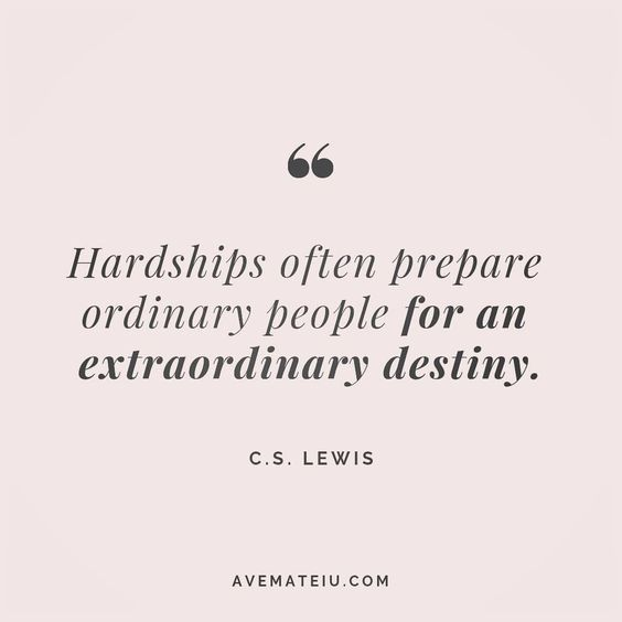 Hardships often prepare ordinary people for an extraordinary destiny. C.S. Lewis Quote 41   Ave Mateiu