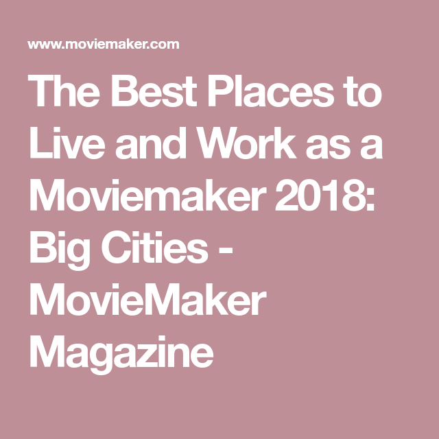 The Best Places To Live And Work As A Moviemaker 2018 Big Cities With Images Best Places To Live