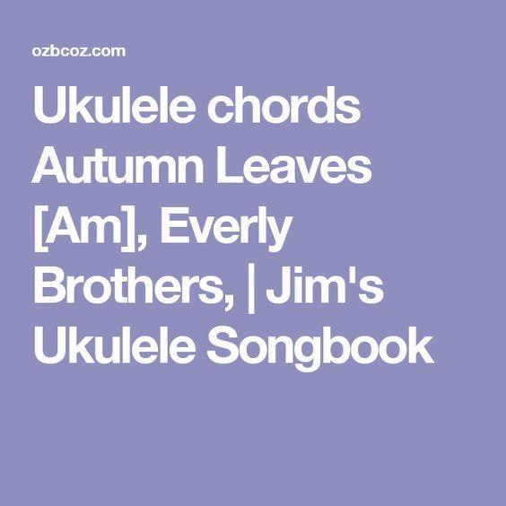 Ukulele Chords Autumn Leaves Am Everly Brothers Jims Ukulele
