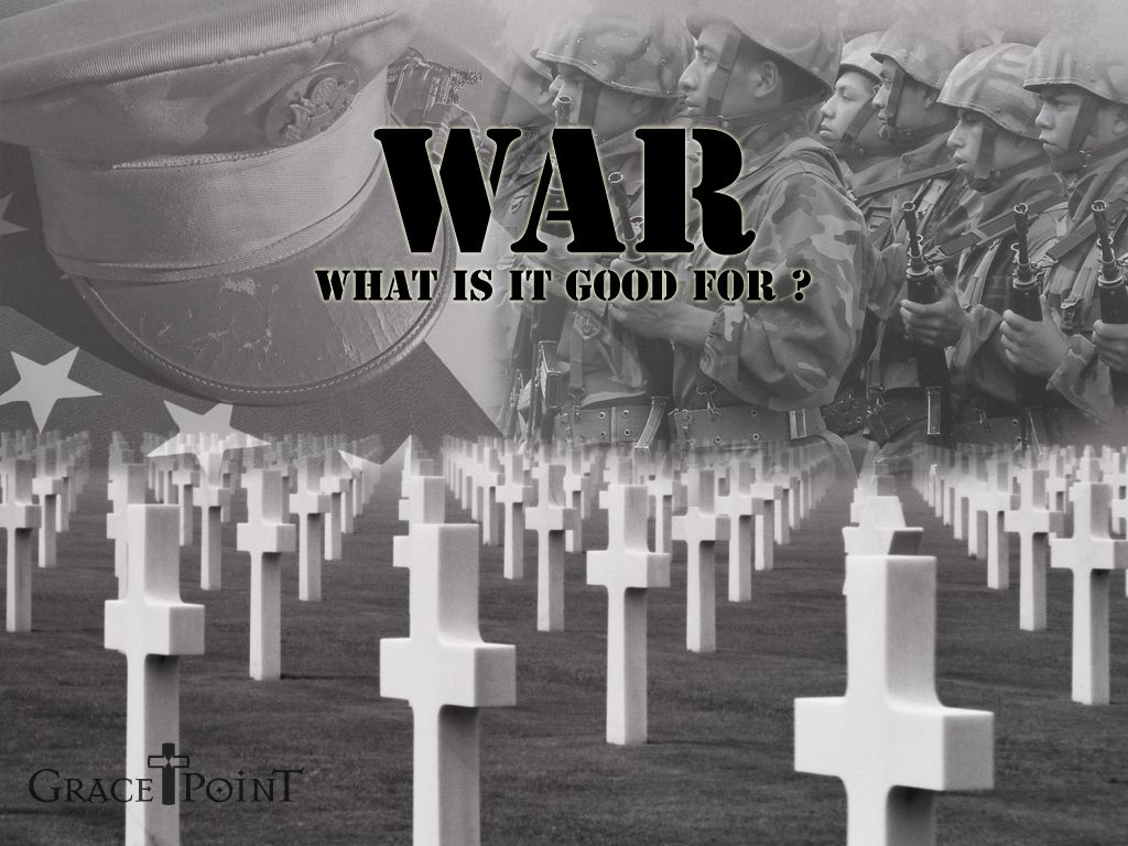 war+what+is+it+good+for   War: What is it good for?
