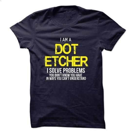 I am a Dot Etcher - #jean shirt #under armour hoodie. SIMILAR ITEMS => https://www.sunfrog.com/LifeStyle/I-am-a-Dot-Etcher-17899798-Guys.html?68278