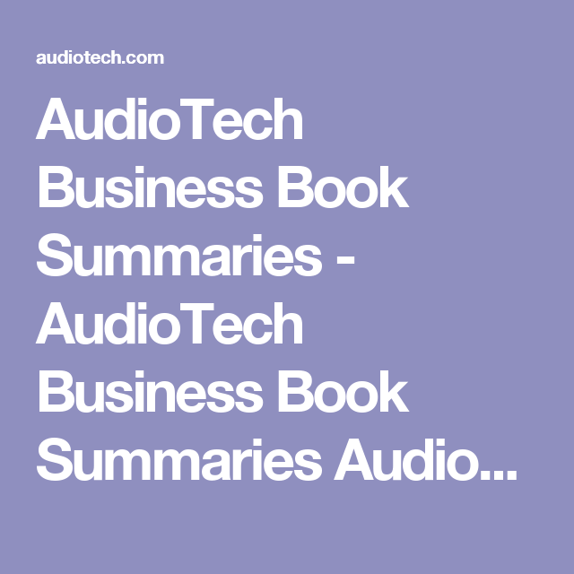 audiotech business book summaries allow executives to keep up with all the latest business theories ideas and concepts from the best and most important