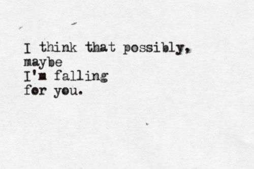 I Think That Possibly Maybe I M Falling For You Falling For You