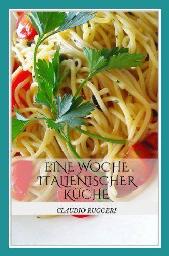 Eine Woche Italienischer Küche von Claudio Ruggeri, http://www.amazon.de/dp/B00R8OU3M6/ref=cm_sw_r_pi_dp_1NWPub15Q46MW