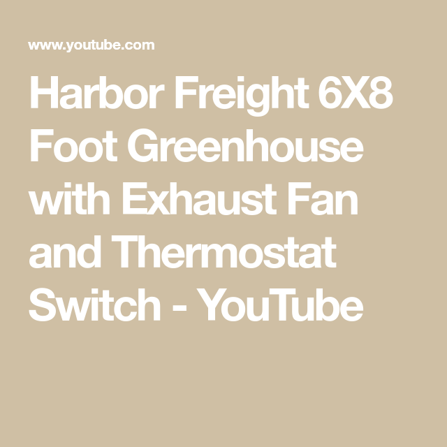 Harbor Freight 6x8 Foot Greenhouse With Exhaust Fan And Thermostat Switch Youtube In 2020 Exhaust Fan Harbor Freight Greenhouse Greenhouse