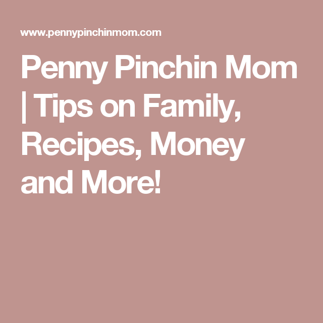 Penny Pinchin Mom | Tips on Family, Recipes, Money and More!