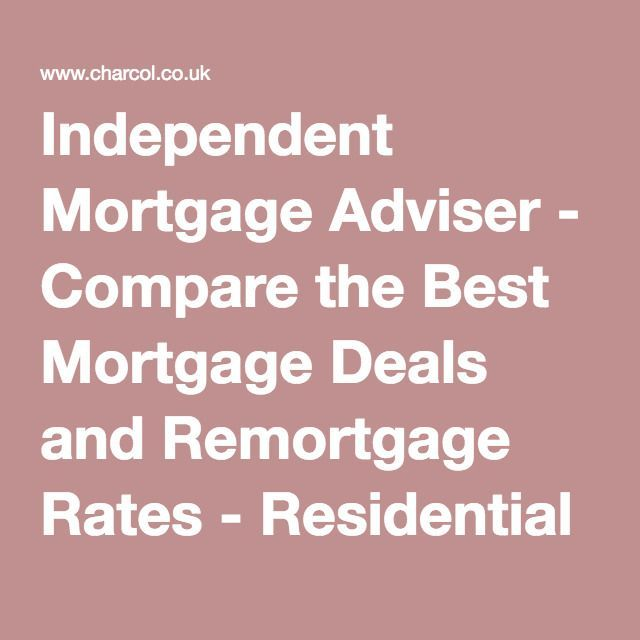 Independent Mortgage Adviser Compare The Best Mortgage Deals And Remortgage Rates Residential And Commercial Mortgag Mortgage Tips Refinance Loans Mortgage