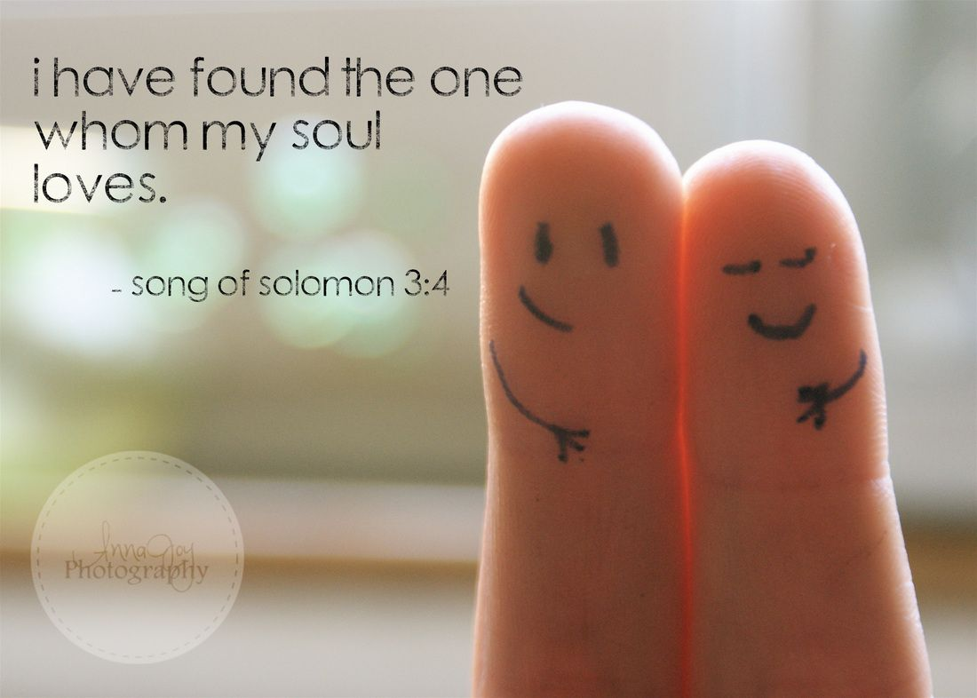 I have found the one whom my soul loves. Song of Solomon 3:4
