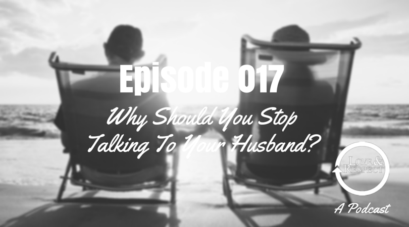 Episode 017 Why Should You Stop Talking To Your Husband
