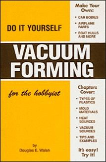 Do it yourself vacuum forming for the hobbyist vacuum forming do it yourself vacuum forming for the hobbyist solutioingenieria Images
