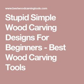 Find Out What The Most Popular And Simplistic Wood Carving Designs Are For Beginners