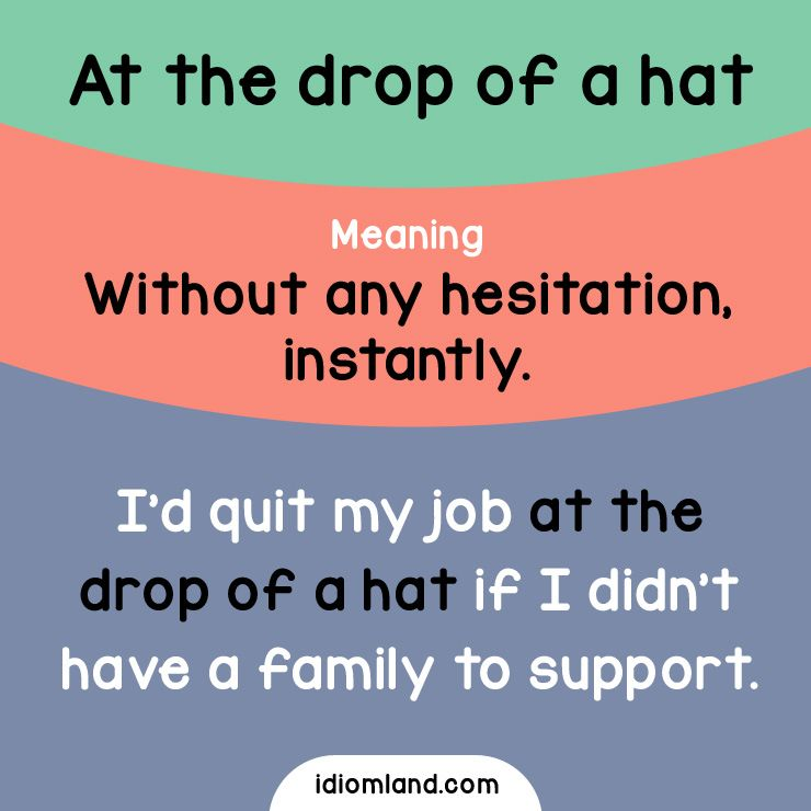 Idiom Of The Day At The Drop Of A Hat Meaning Without Any Hesitation Instantly Example I D Quit M English Idioms English Vocabulary Words English Phrases