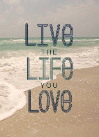 Live the life you love...!!!