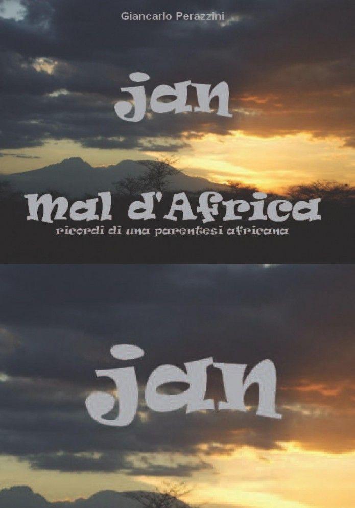 Jan - Mal d'Africa - ricordi di una parentesi africana di Giancarlo Perazzini  http://www.abelbooks.net