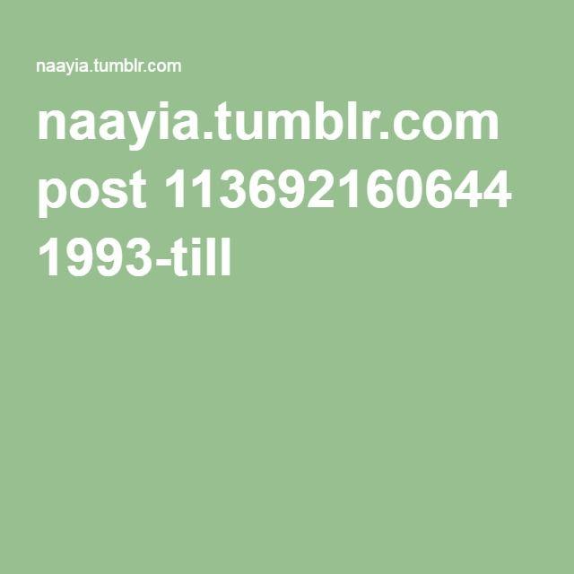 naayia.tumblr.com post 113692160644 1993-till