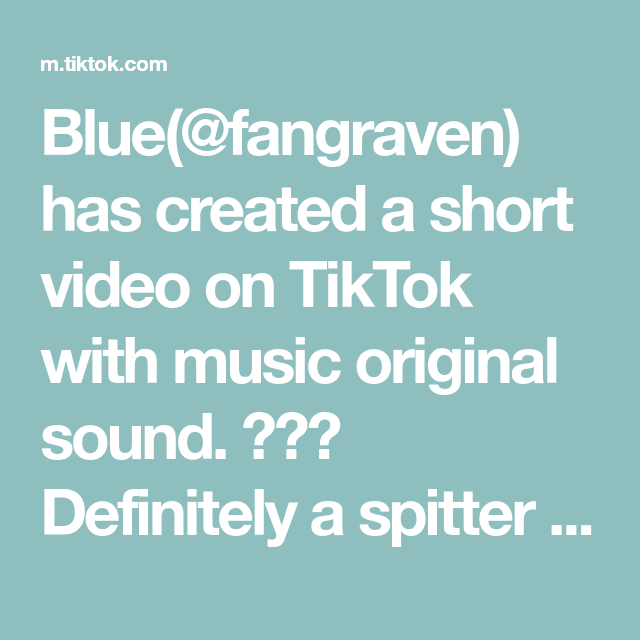 Blue Fangraven Has Created A Short Video On Tiktok With Music Original Sound Definitely A Spitter Spitter Playfull The Originals Greenscreen Music
