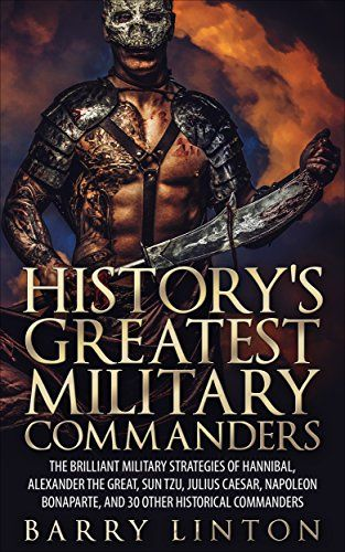 History S Greatest Military Commanders The Brilliant Military