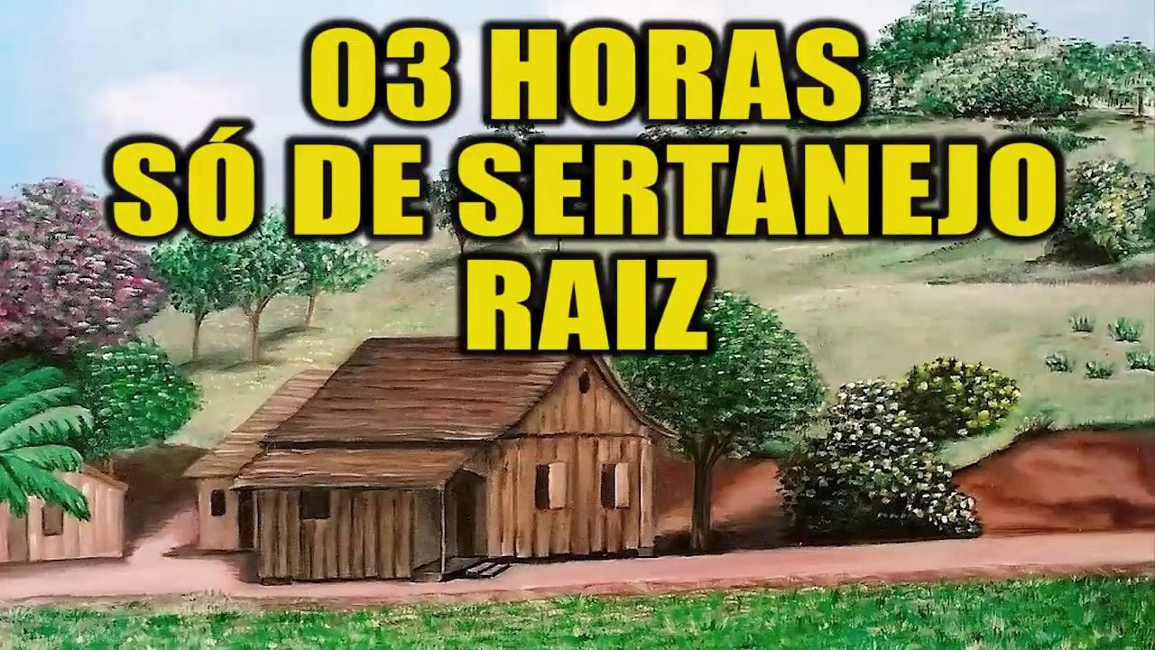 03 Horas So De Sertanejo Raiz Musica Sertaneja Raiz Sertanejos