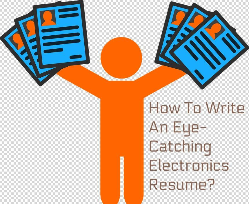 How To Write An Eye-Catching Electronics Resume? Resume writing - write resume
