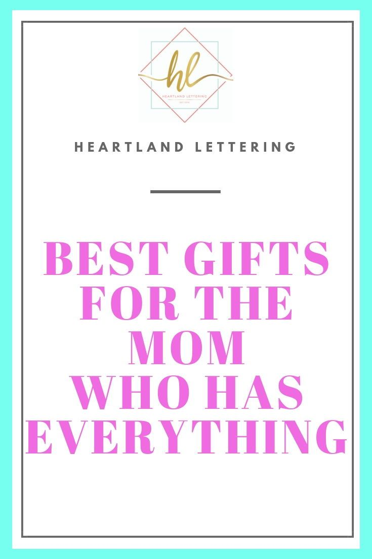 The BEST gifts for Moms who have EVERYTHING | Heartland Lettering Blog | Gifts for mom, Best ...