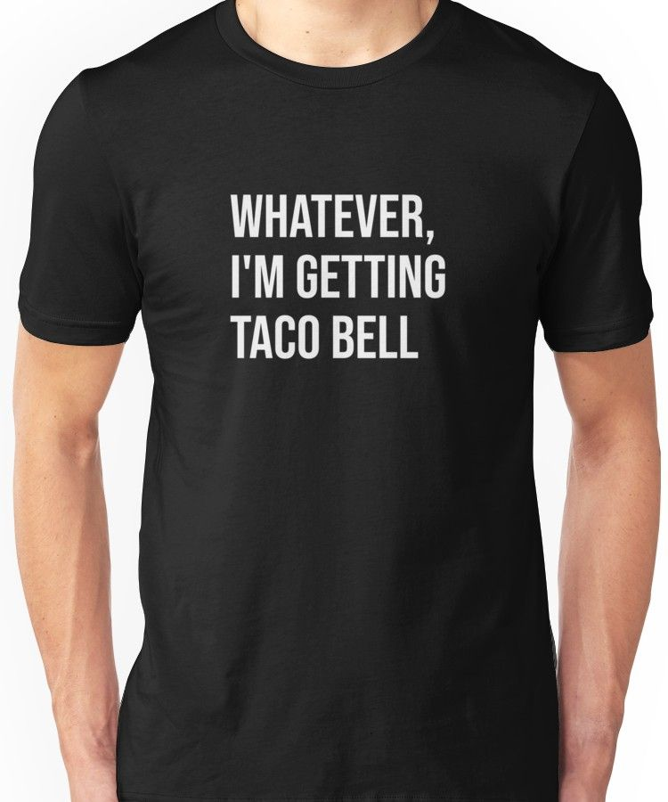 b0124c2713dc Whatever I'm getting taco bell Unisex T-Shirt in 2019   Products ...
