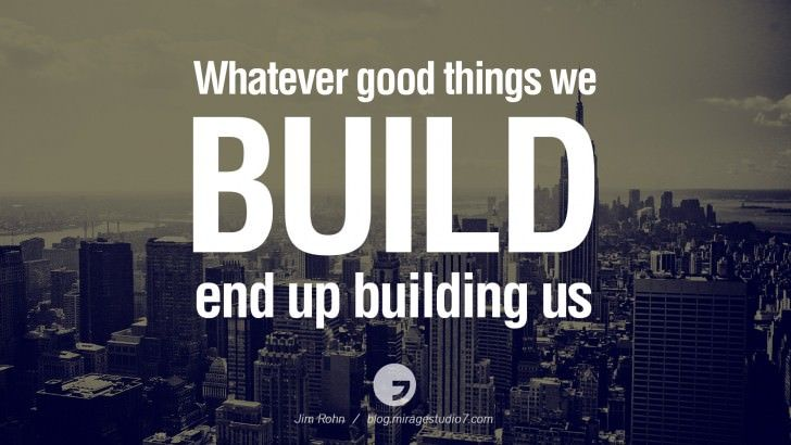 Famous Us Architects whatever good things we build end up building us. - jim rohn