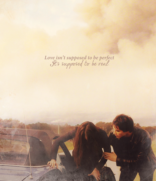 """""""Love isn't supposed to be perfect. It's supposed to be real."""""""