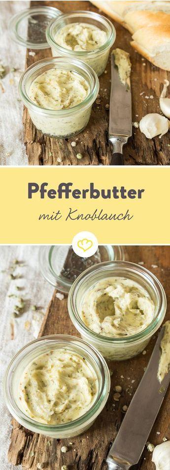 Mild war sooo gestern: Knoblauch-Pfeffer-Butter