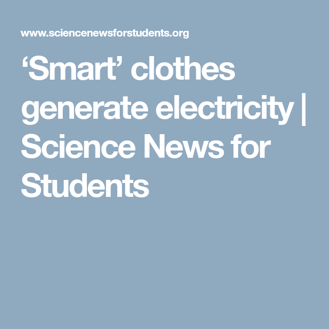 Smart Clothes Generate Electricity Science News For Students