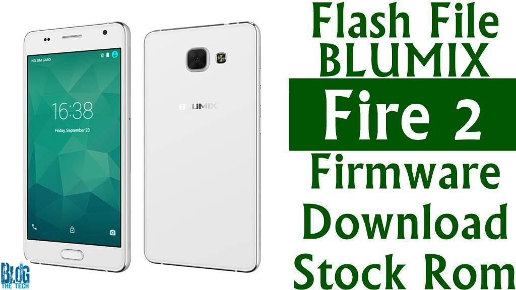 Flash File] Blumix Fire 2 Firmware Download [Stock Rom] | Trending
