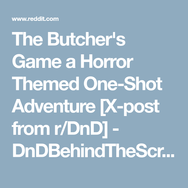 The Butcher's Game a Horror Themed One-Shot Adventure [X