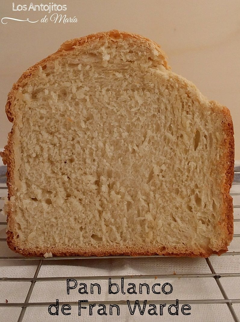 Pan blanco de Fran Warde {Receta de panificadora} - Los Antojitos de María