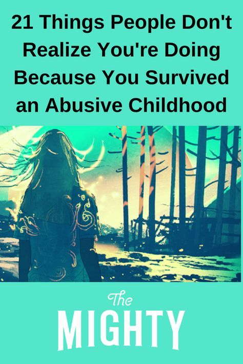 21 Things People Don't Realize You're Doing Because You Survived an Abusive Childhood