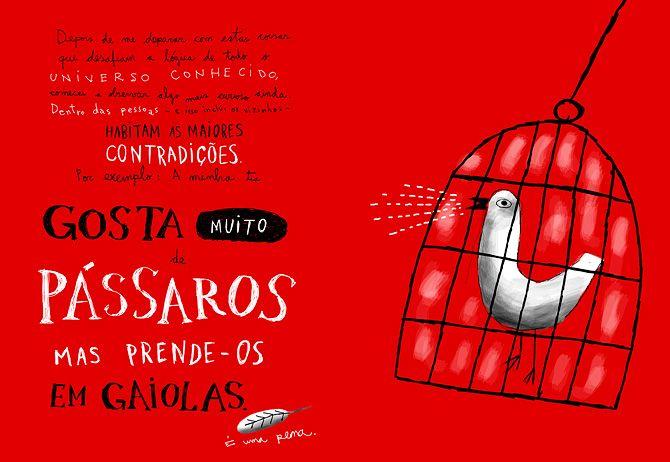 Gosta muito de pássaros, mas prende-os em gaiolas.    by Afonso Cruz | A contradição humana