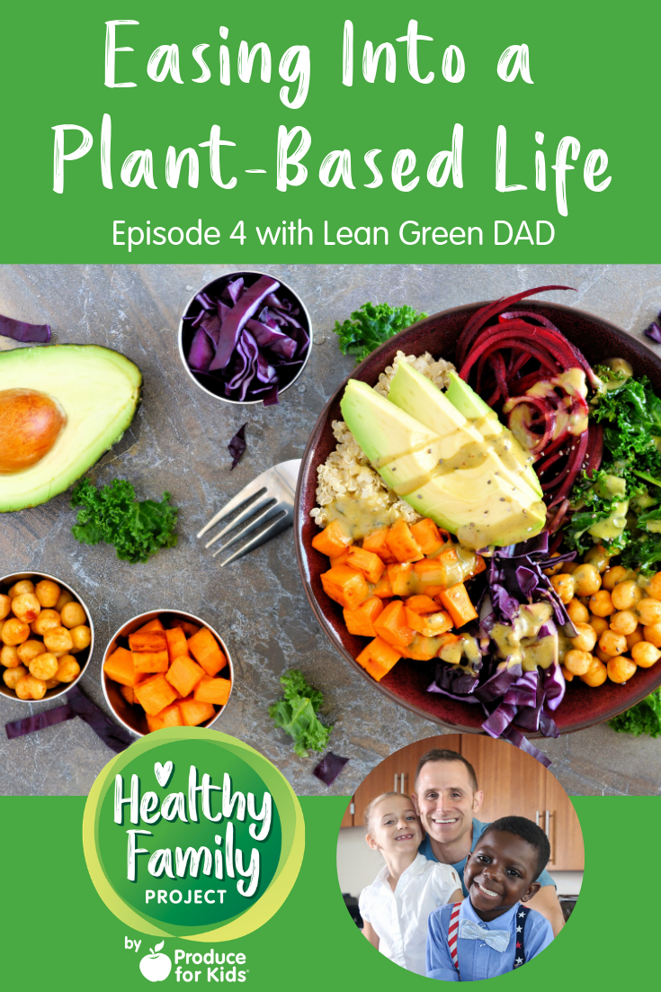 Episode 4 Easing Into A Plant Based Life Healthy Family Project Podcast By Produce For Kids Healthy Families Healthy Vegetarian Recipes