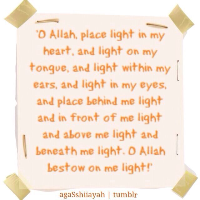 O Allah, place light in my heart, and light on my tongue, and light within  my ears, and light in my eyes, and place behind me l… | Beautiful words,  Allah, My