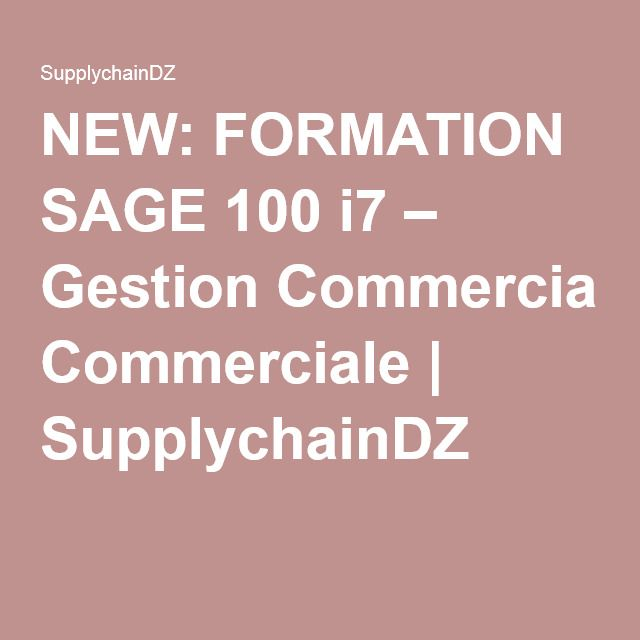 NEW: FORMATION SAGE 100 i7 – Gestion Commerciale | SupplychainDZ