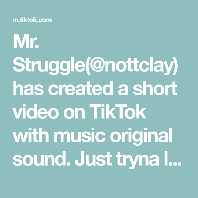 Mr Struggle Nottclay Has Created A Short Video On Tiktok With Music Original Sound Just Tryna Learn Everyday Duet With W The Originals Music Video